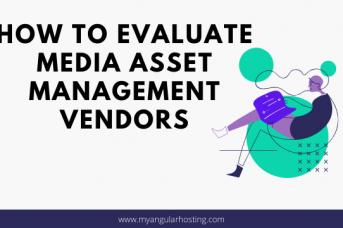 How To Evaluate Media Asset Management Vendors