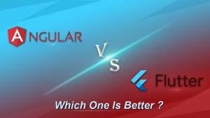Read more about the article Angular Vs Flutter In 2021: Which One Is Better?