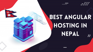 Read more about the article Top 5 Best Angular Hosting Provider in Nepal 2021
