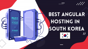 Read more about the article 5 Best Angular Web Hosting In South Korea | Faster Hosting 2021