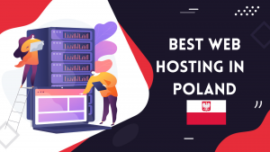 Read more about the article #5 Best Web Hosting in Poland | Reliable, Secure & Durable 2021
